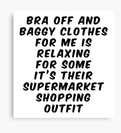 Bra Off Baggy Clothes For Relaxing or Supermarket Outfit Canvas Print