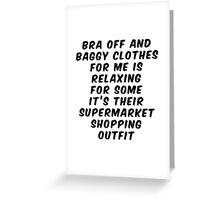 Bra Off Baggy Clothes For Relaxing or Supermarket Outfit Greeting Card