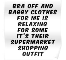 Bra Off Baggy Clothes For Relaxing or Supermarket Outfit Poster