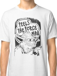 """Pepe The Frog """"Feels The Force Man"""" Classic T-Shirt"""