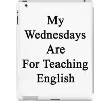 My Wednesdays Are For Teaching English  iPad Case/Skin
