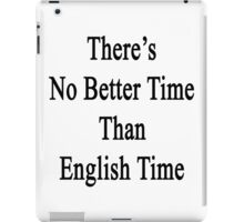 There's No Better Time Than English Time  iPad Case/Skin