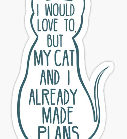 I would love to, but my cat and I already made plans #2 Sticker