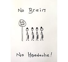 'The daily grind'. No brain, no headache Photographic Print