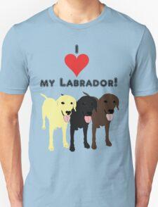 I love my Labrador. Unisex T-Shirt