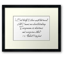 """But, truly, I have wept too much!  The Dawns are heartbreaking.  Every moon is atrocious  and every sun bitter.""  - Arthur Rimbaud Framed Print"