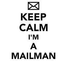 Keep calm I'm a mailman Photographic Print