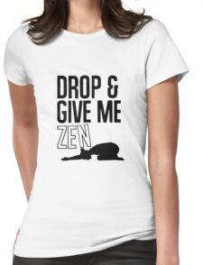 DROP AND GIVE ME ZEN Womens Fitted T-Shirt