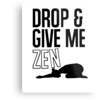 DROP AND GIVE ME ZEN Metal Print