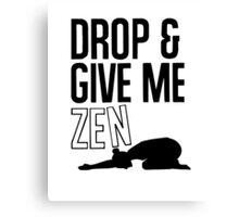 DROP AND GIVE ME ZEN Canvas Print