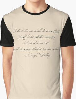 """""""It is true, we shall be monsters,  cut off from all the world;  but on that account  we shall be more attached to one another.""""  - Mary Shelley Graphic T-Shirt"""