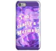 I'm Really a Mermaid iPhone Case/Skin