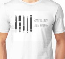 Some See A Pen , I See A Harpoon Unisex T-Shirt