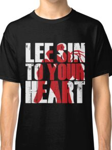 Lee Sin to your heart Classic T-Shirt