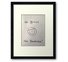 Face. No brain no headache Framed Print