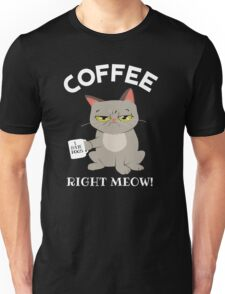 Coffee right Meow Unisex T-Shirt