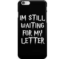 Im Still Waiting For My Letter - Hogwarts Harry Potter School  iPhone Case/Skin