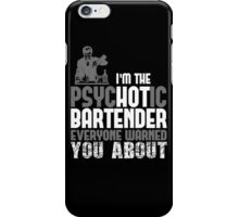 I'm The Psychotic Bartender Everyone Warned You About iPhone Case/Skin