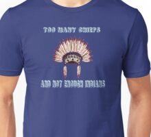 Too many chiefs Unisex T-Shirt
