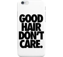 GOOD HAIR DON'T CARE. iPhone Case/Skin