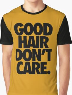 GOOD HAIR DON'T CARE. Graphic T-Shirt