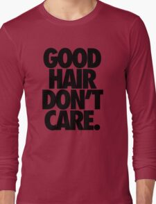 GOOD HAIR DON'T CARE. Long Sleeve T-Shirt