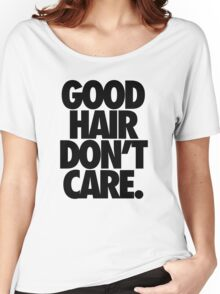 GOOD HAIR DON'T CARE. Women's Relaxed Fit T-Shirt