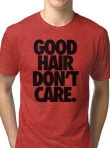 GOOD HAIR DON'T CARE. Tri-blend T-Shirt