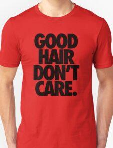 GOOD HAIR DON'T CARE. T-Shirt