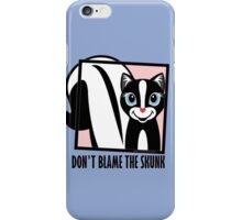 DON'T BLAME THE SKUNK iPhone Case/Skin