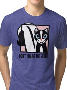 DON'T BLAME THE SKUNK Tri-blend T-Shirt