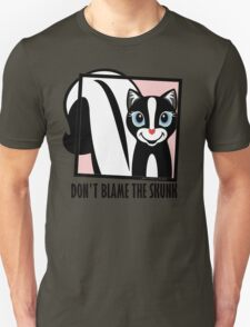 DON'T BLAME THE SKUNK T-Shirt
