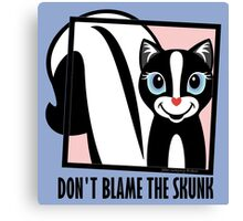 DON'T BLAME THE SKUNK Canvas Print