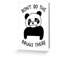 Don't Do the Drugs There Greeting Card