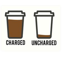 CHARGED UNCHARGED COFFEE Art Print