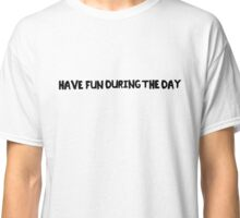 Have Fun During The Day Classic T-Shirt