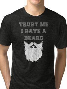 Trust me I have a Beard (white) Tri-blend T-Shirt
