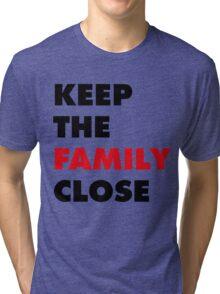 Keep The Family Close Tri-blend T-Shirt