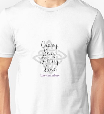 Crazy. Sexy. Filthy. Love. Unisex T-Shirt