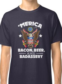 Merica The Pursuit of Bacon, Beer, & Badassery. Classic T-Shirt