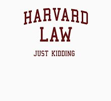 Harvard Law (Just Kidding) Unisex T-Shirt