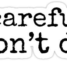 be careful, don't die Sticker