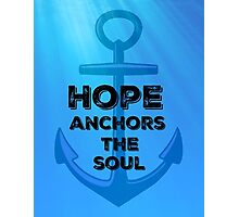 Hope Anchors The Soul Photographic Print