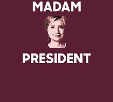 Madam President Hillary Clinton Unisex T-Shirt