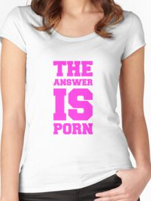 THE ANSWER IS PORN Women's Fitted Scoop T-Shirt