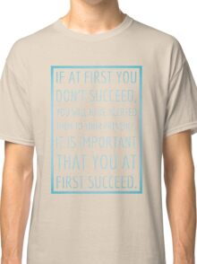 If at first you don't succeed... Classic T-Shirt