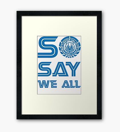 SO SAY WE ALL Framed Print