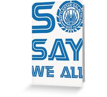SO SAY WE ALL Greeting Card