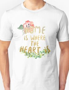 Home is where the heart is  Unisex T-Shirt