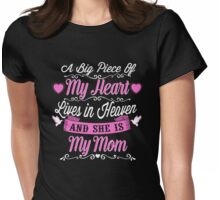 MY MOM A BIG PIECE OF MY HEART Womens Fitted T-Shirt